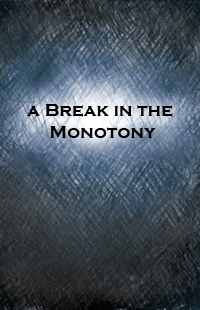 A Break In The Monotony Preview